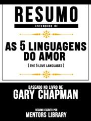 """Resumo Estendido De """"As 5 Linguagens Do Amor"""" (The 5 Love Languages) - Baseado No Livro De Gary Chapman"""