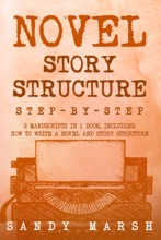 Novel Story Structure: Step-by-Step  2 Manuscripts in 1 Book  Essential Novel Structure, Novel Template and Novel Planning Tricks Any Writer Can Learn