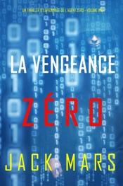 Download La Vengeance Zéro (Un Thriller d'Espionnage de l'Agent Zéro—Volume #10)