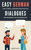 Easy German Dialogues: Fun & Simple Conversation Practice For Beginners And Intermediates Book Cover