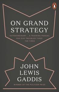 On Grand Strategy Par John Lewis Gaddis