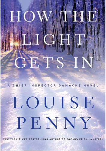 Louise Penny - How the Light Gets In: A Chief Inspector Gamache Novel