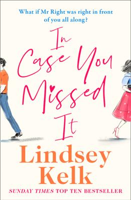 Lindsey Kelk - In Case You Missed It book