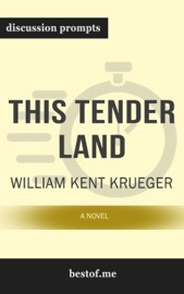 This Tender Land A Novel By William Kent Krueger Discussion Prompts
