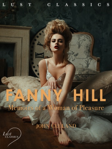 D. H. Lawrence - LUST Classics: Fanny Hill - Memoirs of a Woman of Pleasure