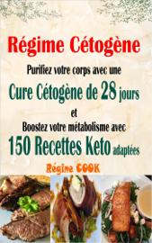 Régime Cétogène : Purifiez votre corps avec une cure cétogène de 28 jours et Boostez votre métabolisme avec 150 recettes keto adaptées