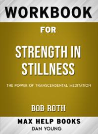 Workbook for Strength in Stillness: The Power of Transcendental Meditation (Max-Help Books)