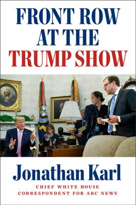 Jonathan Karl - Front Row at the Trump Show book