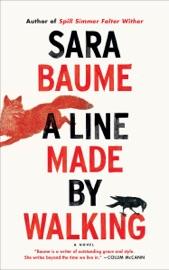 A Line Made by Walking - Sara Baume by  Sara Baume PDF Download