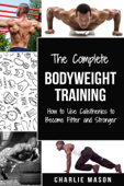 Bodyweight Training: How to Use Calisthenics to Become Fitter and Stronger Book Cover