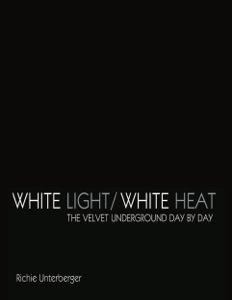 White Light/White Heat: The Velvet Underground Day-By-Day (Revised & Expanded) Book Cover