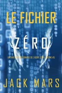 Le Fichier Zéro (Un Thriller d'Espionnage de l'Agent Zéro—Volume #5) Book Cover