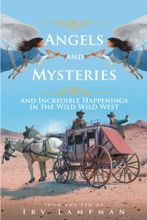 Angels and Mysteries and Incredible Happenings in the Wild Wild West