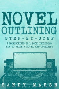 Novel Outlining: Step-by-Step  2 Manuscripts in 1 Book  Essential Novel Outline, Novel Chapter Planning and Fiction Book Outlining Tricks Any Writer Can Learn
