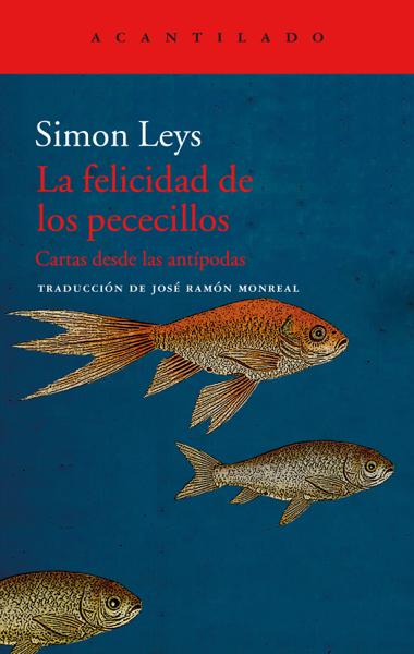 La felicidad de los pececillos by Simon Leys