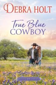True Blue Cowboy - Debra Holt by  Debra Holt PDF Download