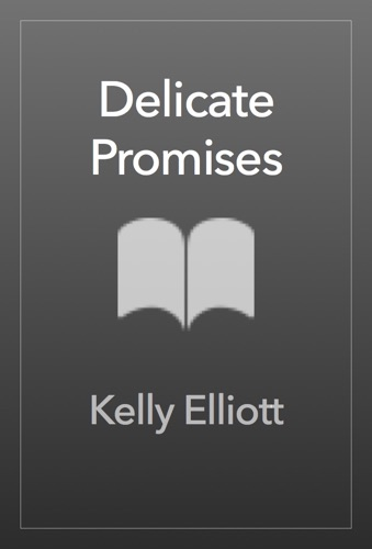 Kelly Elliott - Delicate Promises
