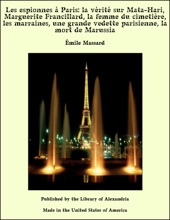 Les Espionnes à Paris: La Vérité Sur Mata-Hari, Marguerite Francillard, La Femme Du Cimetière, Les Marraines, Une Grande Vedette Parisienne, La Mort De Marussia