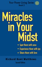 Miracles in Your Midst: 2nd Edition - Spot Them with Ease, Experience Them with Joy, Share Them with Love