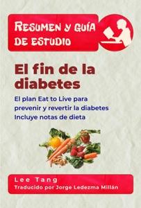 Resumen Y Guía De Estudio – El Fin De La Diabetes