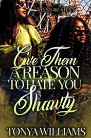 Give Them A Reason To Hate You Shawty