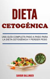 Dieta Cetogénica: Una Guía Completa Paso A Paso Para La Dieta Cetogénica Y Perder Peso