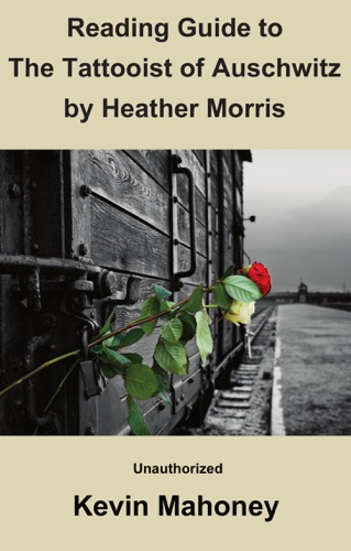 Kevin Mahoney - Reading Guide to The Tattooist of Auschwitz By Heather Morris (Unauthorized)
