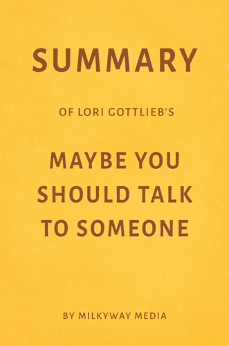 Milkyway Media - Summary of Lori Gottlieb's Maybe You Should Talk to Someone by Milkyway Media