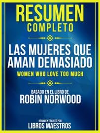 Resumen Completo Las Mujeres Que Aman Demasiado Women Who Love Too Much