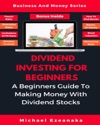 Dividend Investing For Beginners A Beginners Guide To Making Money With Dividend Stocks