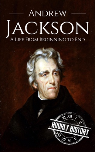Hourly History - Andrew Jackson: A Life From Beginning to End