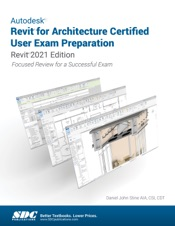 Autodesk Revit for Architecture Certified User Exam Preparation (Revit 2021 Edition)