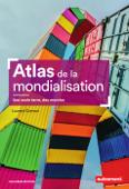 Atlas de la mondialisation. Une seule terre, des mones