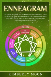 Enneagram An Essential Guide To Unlocking The 9 Personality Types To Increase Your Self Awareness And Understand Other Personalities So You Can Build Better Relationships And Improve Communication