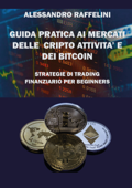Guida pratica ai mercati delle cripto attività e dei Bitcoin. Strategie di trading finanziario per beginners
