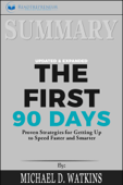 Summary of The First 90 Days, Updated and Expanded: Proven Strategies for Getting Up to Speed Faster and Smarter by Michael Watkins Book Cover