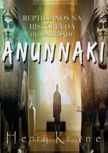 Anunnaki: Reptilianos na História da Humanidade Book Cover