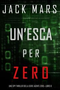 Un'esca per Zero (Uno spy thriller della serie Agente Zero—Libro #8) Book Cover