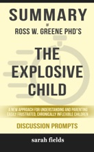 Summary of The Explosive Child: A New Approach for Understanding and Parenting Easily Frustrated, Chronically Inflexible Children by Ross W. Greene PhD (Discussion Prompts)