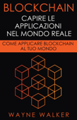 Blockchain: Capire Le Applicazioni Nel Mondo Reale Book Cover