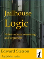Jailhouse Logic  Notes on Legal Reasoning and Argument