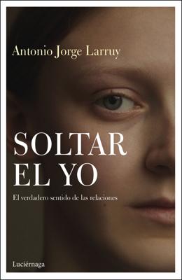 Antonio Jorge Larruy Baeza - Soltar el Yo book