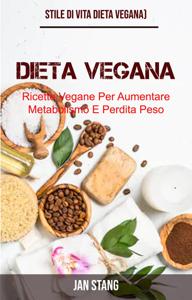 Dieta Vegana: Ricette Vegane Per Aumentare Metabolismo E Perdita Peso (Stile Di Vita Dieta Vegana) Copertina del libro