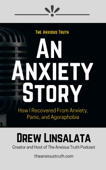Download and Read Online An Anxiety Story: How I Recovered From Anxiety, Panic and Agoraphobia