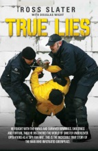 True Lies - He Fought With The Paras And Survived Bombings, Shootings And Torture. Then He Discovered The World Of Sinister Undercover Operations As A 'spy For Hire'. This Is The Incredible Story Of The Man Who Infiltrated Greenpeace