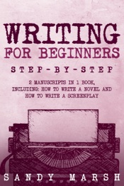 Writing for Beginners: Step-by-Step  2 Manuscripts in 1 Book  Essential Fiction Writing Skills, Creative Writing and Beginners Writing Tricks Any Writer Can Learn