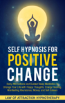 Self Hypnosis for Positive Change Daily Affirmations and Guided Sleep Meditation to Change Your Life with Happy Thoughts, Energy Healing, Manifesting Abundance, Money and Self-Esteem