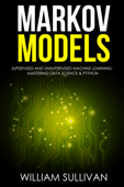 Markov Models Supervised and Unsupervised Machine Learning: Mastering Data Science And Python