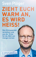 Sven Plöger - Zieht euch warm an, es wird heiß! artwork