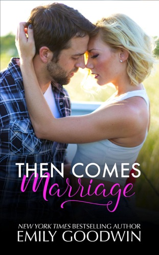 Emily Goodwin - Then Comes Marriage
